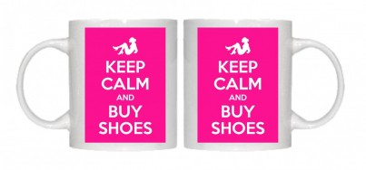 Keep Calm and Buy Shoes Mug Personalised With Your Own Text If Preferred