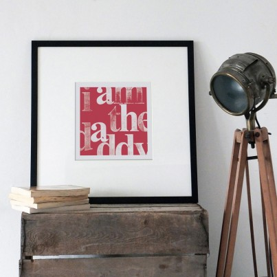I Am The Daddy (red) shown framed (this print is only sold unframed)